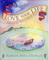 Love Your Life: Making the Most of Each Day - Barbara Milo Ohrbach