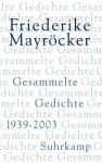 Gesammelte Gedichte 1939-2003 - Friederike Mayröcker, Marcel Beyer