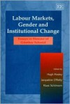 Labour Markets, Gender and Institutional Change: Essays in Honour of Gunther Schmid - Günther Schmid, Hugh Mosley, Jacqueline O'Reilly, Klaus Schomann