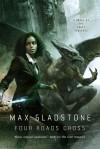 Four Roads Cross - Max Gladstone