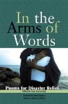 In the Arms of Words: Poems for Disaster Relief - Amy Ouzoonian, Fatima Shahnaz, Robert D. Wilson