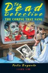 The Corpse That Sang (The Dead Detective Series) - Felix Bogarte
