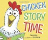 Chicken Story Time - Sandy Asher, Mark Fearing