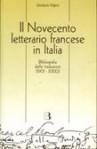 Il Novecento letterario francese in Italia. Bibliografia delle traduzioni, 1901-2000; narrativa, poesia, teatro - Giuliano Vigini