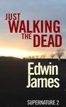 Just Walking The Dead (Supernature Book 2) - Edwin James
