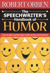 The Speechwriter's Handbook of Humor: A Practical Guide to Getting Laughs in Public Speeches and Presentations - Robert Orben