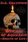Witches of Aquarius: Breath of Life - D.A. Graystone