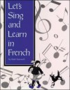 Let's Sing and Learn in French with Book - Let's Sing and Learn, Neraida Smith, Lets Sing, Matt Maxwell