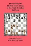 How to Play the Fischer-Sozin Attack in the Najdorf Sicilian in Chess - Ali Mortazavi, Eric Schiller