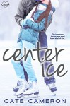 Center Ice (Entangled Crush) (Corrigan Falls Raiders) - Cate Cameron