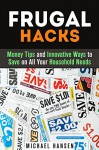 Frugal Hacks: Money Tips and Innovative Ways to Save on All Your Household Needs (Financial Freedom) - Michael Hansen