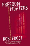 Freedom Fighters: Defending Christian Freedoms In A Politically Correct Age - Rob Frost