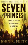 Seven Princes: Books of the Shaper: Volume 1 - John R. Fultz