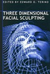 Three Dimensional Facial Sculpting - Edward O. Terino