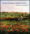 Rise of Landscape Painting in France: Corot to Monet - Kermit S. Champa, Richard R. Brettell, Fronia E. Wissman