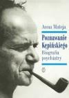 Poznawanie Kępińskiego. Biografia psychiatry - Anna Mateja