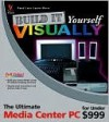 Build it Yourself VISUALLY: The Ultimate Media Center PC for Under $999 (Build It Yourself Visually) - Kate J. Chase