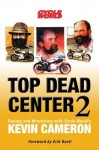 Top Dead Center 2: Racing and Wrenching with Cycle World's Kevin Cameron - Kevin Cameron, Kevin Cameron