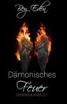 Dämonisches Feuer (Demons & Angels 1) - Bey Eden