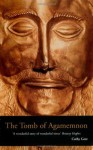 The Tomb of Agamemnon: Mycenae and the Search for a Hero - Cathy Gere