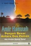 Amir Hamzah: Penyair Besar Antara Dua Zaman dan Uraian Nyanyi Sunyi - Sutan Takdir Alisjahbana
