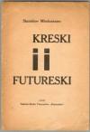 Kreski i futureski - Stanisław Młodożeniec