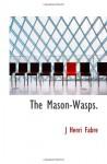 The Mason-Wasps. - J Henri Fabre