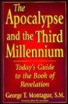 The Apocalypse and the Third Millennium: Today's Guide to the Book of Revelation - George T. Montague