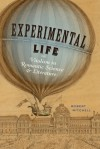 Experimental Life: Vitalism in Romantic Science and Literature - Robert Mitchell