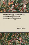 The Psychology of Reasoning Based on Experimental Researches in Hypnotism - Alfred Binet