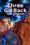 Three Go Back - Tom Johnson