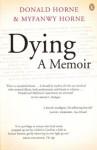 Dying: a Memoir - Myfwanwy Horne, Donald Horne