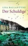 Der Schuldige: Roman - Lisa Ballantyne, Benjamin Schwarz