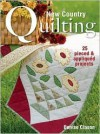 New Country Quilting: 25 Pieced and Appliqued Projects - Denise Clason