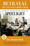 Betrayal: The Crisis in the Catholic Church: The findings of the investigation that inspired the major motion picture Spotlight - The Investigative Staff of the Boston Globe