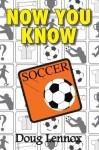 Now You Know Soccer - Doug Lennox
