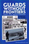 Guards Without Frontiers: Israel's War Against Terrorism - Samuel M. Katz