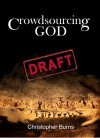 Crowdsourcing God: Where the God idea came from, how it changed, and how new technology is changing it again - Christopher Burns