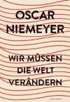 Wir müssen die Welt verändern (German Edition) - Oscar Niemeyer, Alberto Riva, Friederike Hausmann