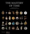 The Mastery of Time: A History of Timekeeping, from the Sundial to the Wristwatch: Discoveries, Inventions, and Advances in Master Watchmaking - Dominique Flechon, Franco Cologni