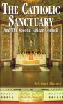 The Catholic Sanctuary: And The Second Vatican Council - Michael Davies