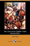 The Land of the Golden Trade (Illustrated Edition) (Dodo Press) - John Lang, A. D. M'Cormick
