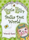 Little Lilly's Polka Dot World - Wendy Reed