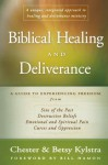 Biblical Healing and Deliverance: A Guide to Experiencing Freedom from Sins of the Past, Destructive Beliefs, Emotional and Spiritual Pain, Curses and Oppression - Chester Kylstra, Betsy Kylstra, Bill Hamon