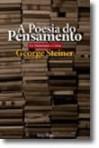A Poesia do Pensamento - Do Helenismo a Celan - George Steiner