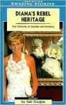 Diana's Rebel Heritage: Five Centuries of Scandal and Defiance - Gail Douglas