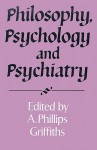 Philosophy, Psychology and Psychiatry - A. Phillips Griffiths
