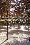 Morality, Identity and Narrative in the Fiction of Richard Ford - Brian Duffy