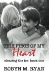 This Piece of My Heart (Clearing the Ice) (Volume 1) - Robyn M. Ryan, Mary Callaghan, Rachelle Reese, Francy Dickinson Saunders, Karla Fouts