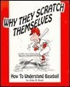 Why They Scratch Themselves: How to Understand Baseball - John W. Hood, Richard McCoy, Dave Allen